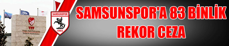 SAMSUNSPOR'A 83 BİNLİK REKOR CEZA
