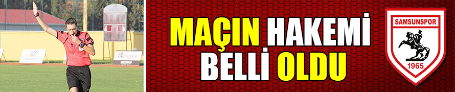 MAÇIN HAKEMİ BELLİ OLDU