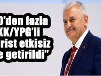 Başbakan Yıldırım: 300'den fazla PKK/YPG'li terörist etkisiz hale getirildi