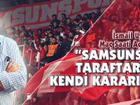 """SAMSUNSPOR TARAFTARININ KENDİ KARARIDIR"""